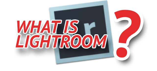 What is Lightroom?